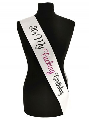 White With Black & Hot Pink Writing 'It's My Fucking Birthday' Sash